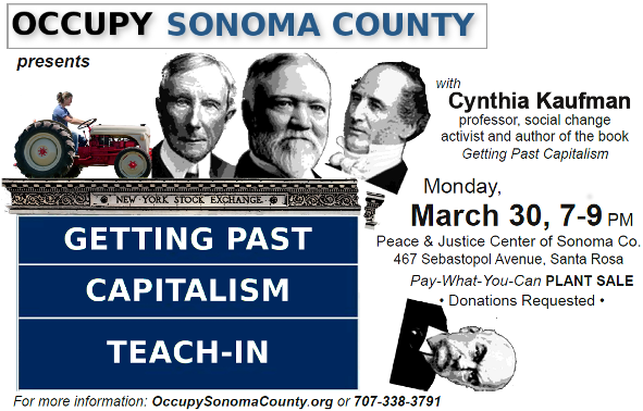 Getting Past Capitalism Teach-in; 3/30/15 at 7-9 PM; Location: Peace & Justice Center, Santa Rosa